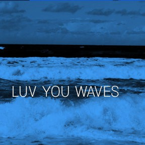 Luv You Waves